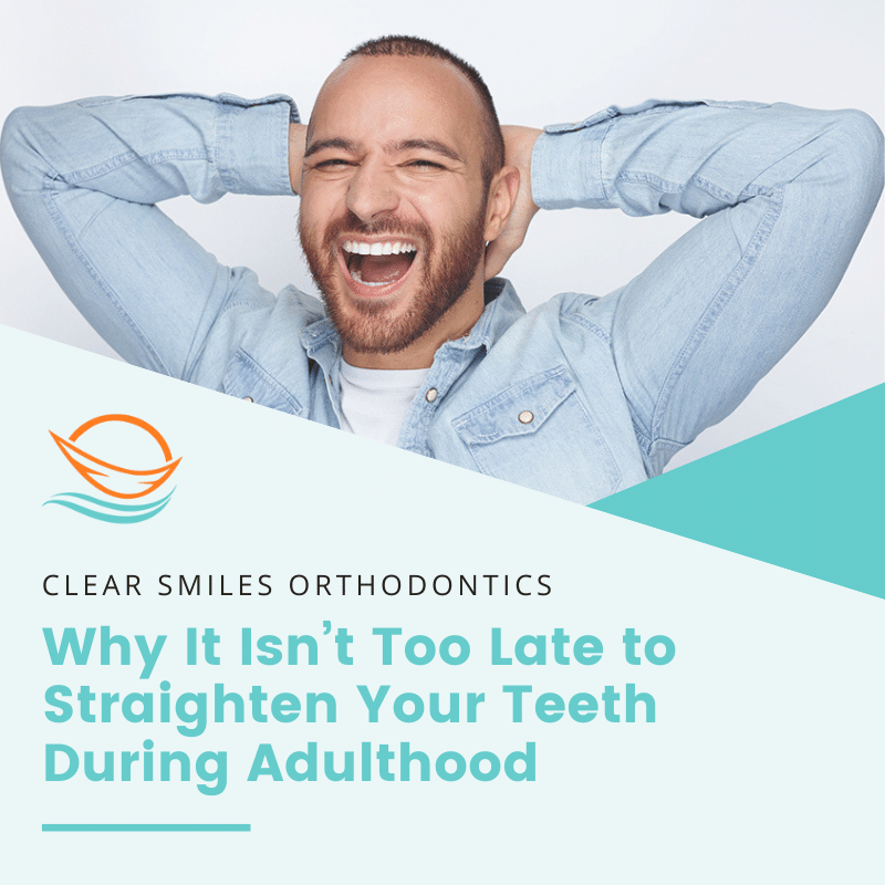 Why It Isn't Too Late to Straighten Your Teeth During Adulthood
